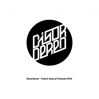 Disordered - Future-bass.pl Podcast #015