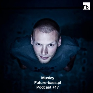 Musley - Future-bass.pl Podcast #17