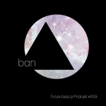 Ban - Future-bass.pl Podcast #009