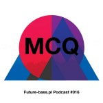 MCQ Future-bass.pl Podcast #016